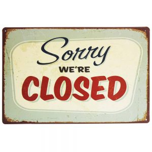 Sorry We Are Closed Metal Plaque